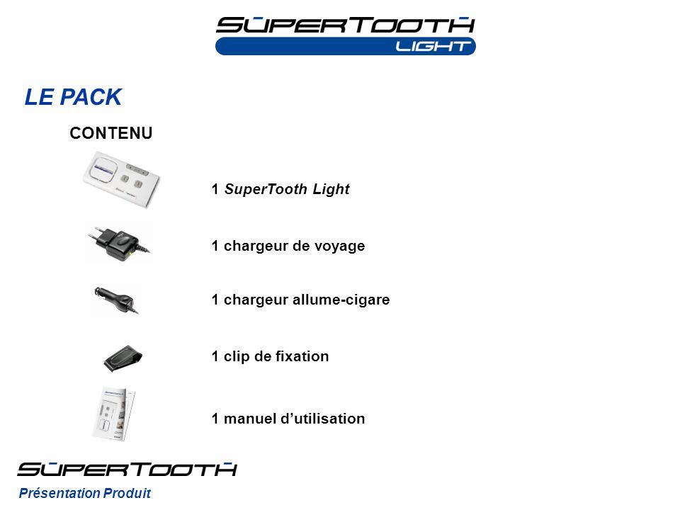 LE PACK Présentation Produit CONTENU 1 SuperTooth Light 1 chargeur de voyage 1 clip de fixation 1 manuel dutilisation 1 chargeur allume-cigare