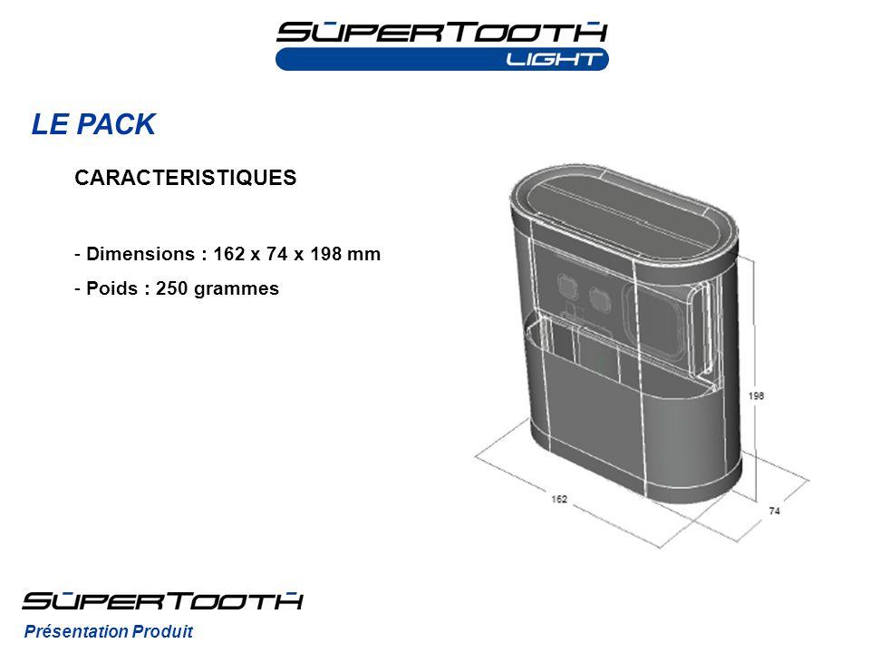 LE PACK Présentation Produit CARACTERISTIQUES - Dimensions : 162 x 74 x 198 mm - Poids : 250 grammes