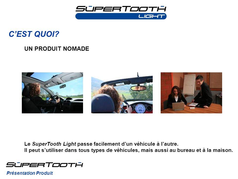 CEST QUOI? Le SuperTooth Light passe facilement dun véhicule à lautre. Il peut sutiliser dans tous types de véhicules, mais aussi au bureau et à la ma