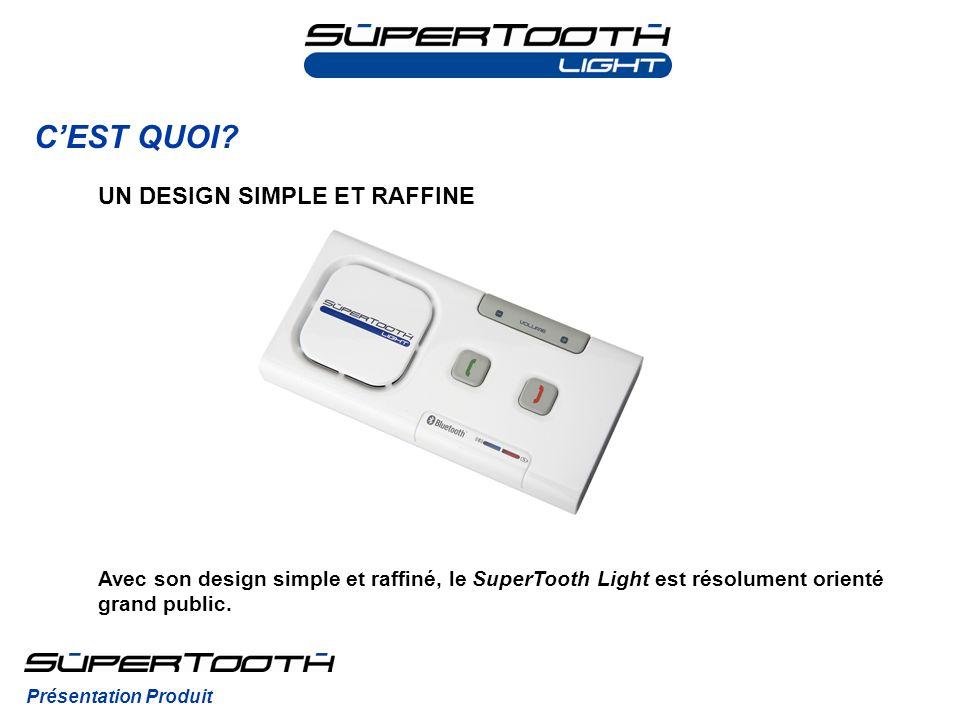 CEST QUOI? Avec son design simple et raffiné, le SuperTooth Light est résolument orienté grand public. Présentation Produit UN DESIGN SIMPLE ET RAFFIN