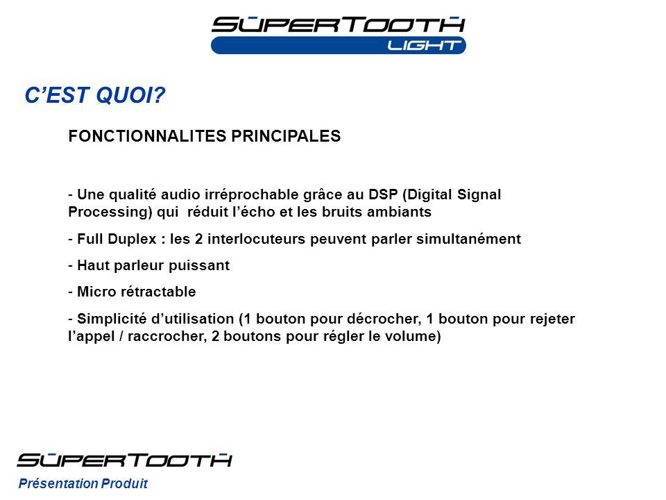 CEST QUOI? Présentation Produit FONCTIONNALITES PRINCIPALES - Une qualité audio irréprochable grâce au DSP (Digital Signal Processing) qui réduit léch