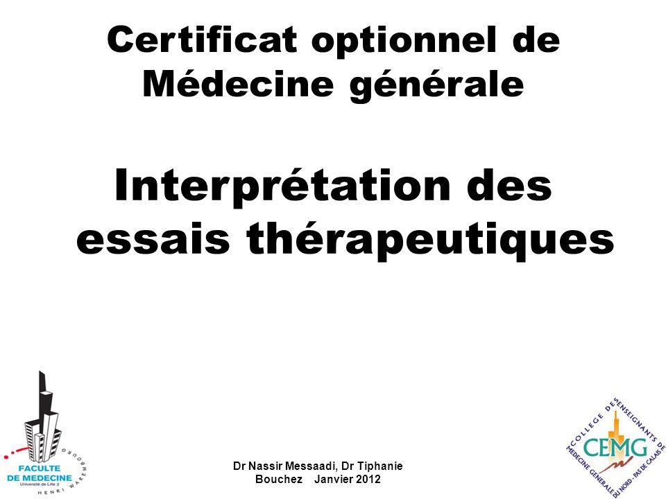 Certificat optionnel de Médecine générale Interprétation des essais thérapeutiques Dr Nassir Messaadi, Dr Tiphanie Bouchez Janvier 2012