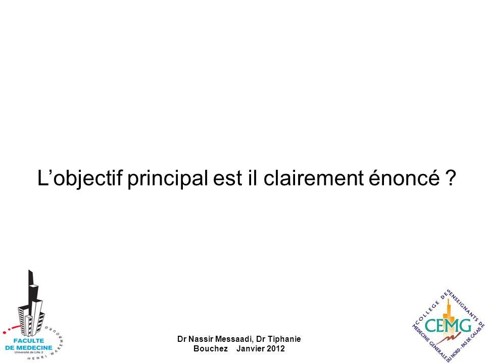 Lobjectif principal est il clairement énoncé ? Dr Nassir Messaadi, Dr Tiphanie Bouchez Janvier 2012