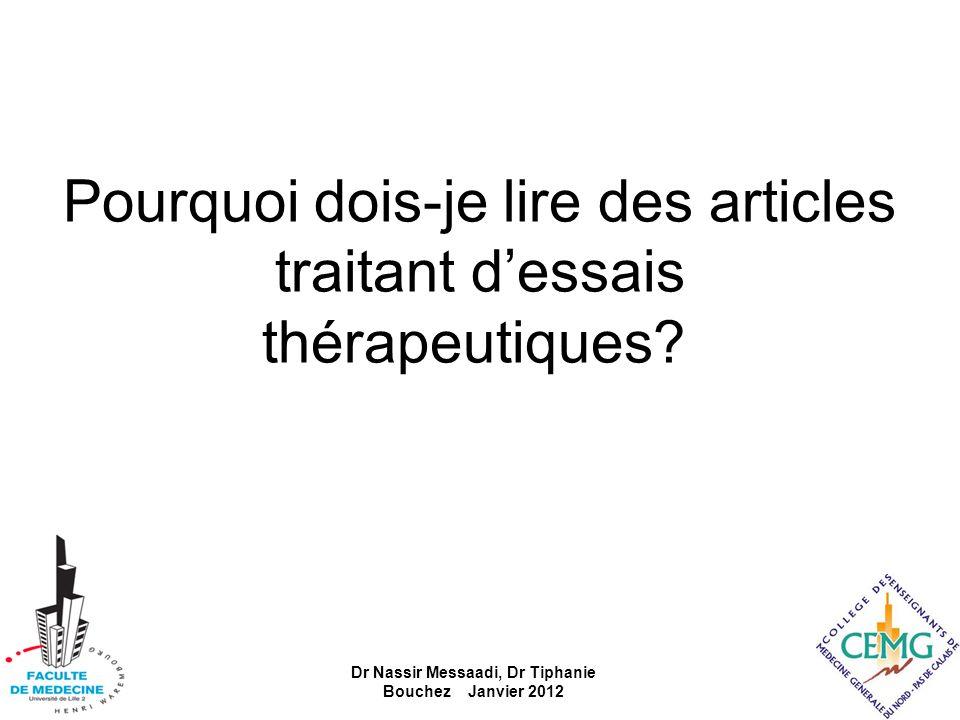 Pourquoi dois-je lire des articles traitant dessais thérapeutiques? Dr Nassir Messaadi, Dr Tiphanie Bouchez Janvier 2012
