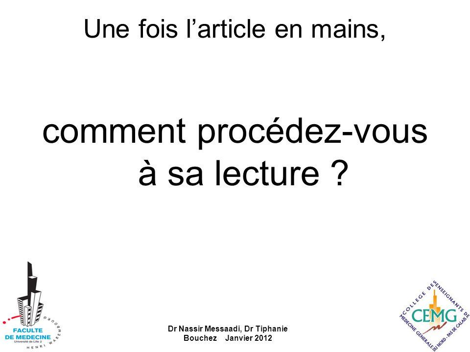 Une fois larticle en mains, comment procédez-vous à sa lecture ? Dr Nassir Messaadi, Dr Tiphanie Bouchez Janvier 2012