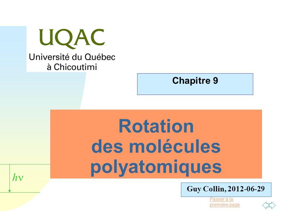 Passer à la première page Guy Collin, 2012-06-29 h Rotation des molécules polyatomiques Chapitre 9