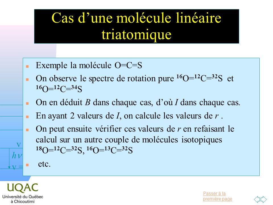 Passer à la première page v = 0 v = 1 v = 2 h Cas dune molécule linéaire triatomique n Exemple la molécule O=C=S n On observe le spectre de rotation p