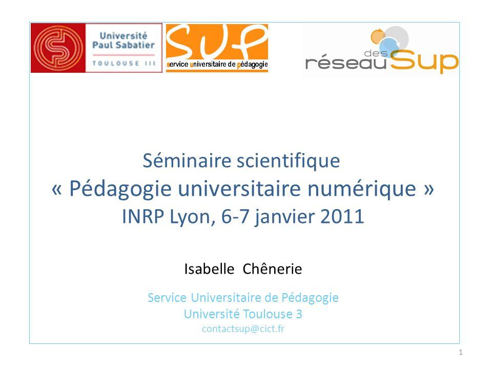 Séminaire scientifique « Pédagogie universitaire numérique » INRP Lyon, 6-7 janvier 2011 Isabelle Chênerie Service Universitaire de Pédagogie Université Toulouse 3 contactsup@cict.fr 1