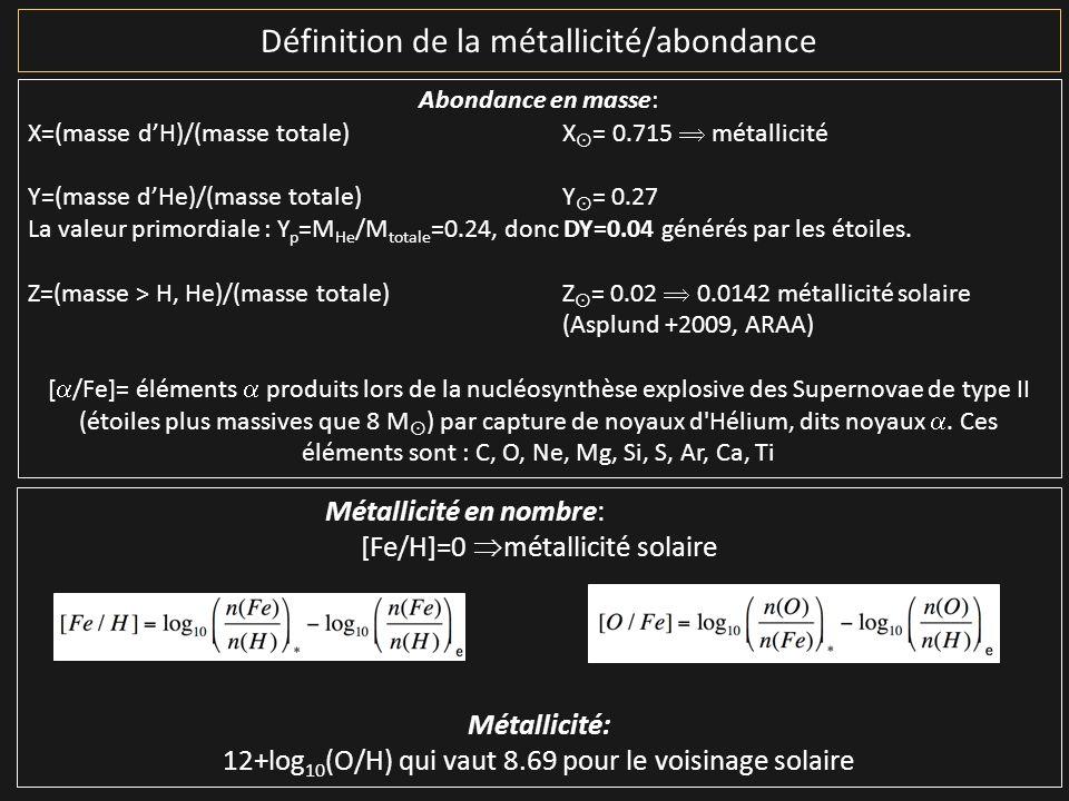 Définition de la métallicité/abondance Métallicité en nombre: [Fe/H]=0 métallicité solaire Métallicité: 12+log 10 (O/H) qui vaut 8.69 pour le voisinag