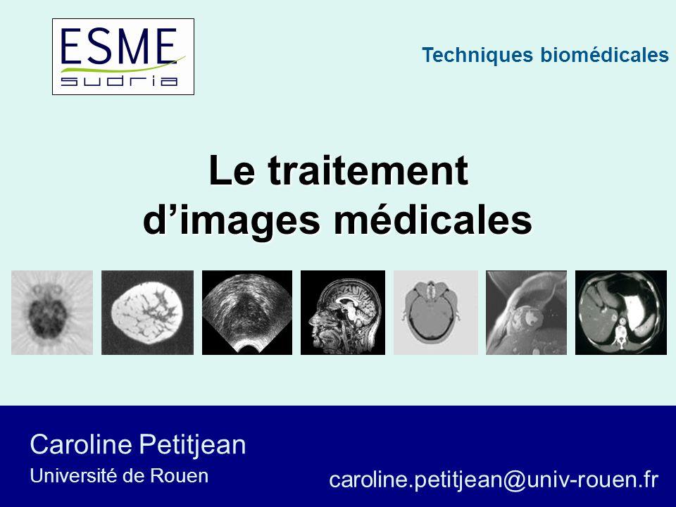 Techniques biomédicales Caroline Petitjean Le traitement dimages médicales Caroline Petitjean Université de Rouen caroline.petitjean@univ-rouen.fr Techniques biomédicales