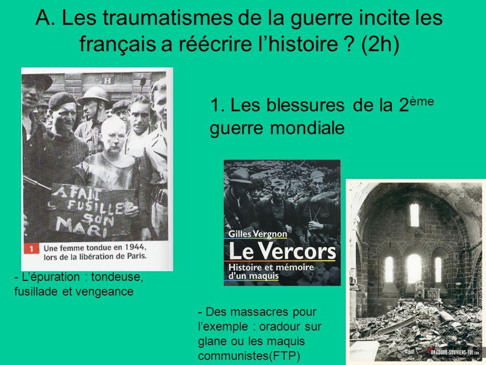 A. Les traumatismes de la guerre incite les français a réécrire lhistoire ? (2h) 1. Les blessures de la 2 ème guerre mondiale - Lépuration : tondeuse,