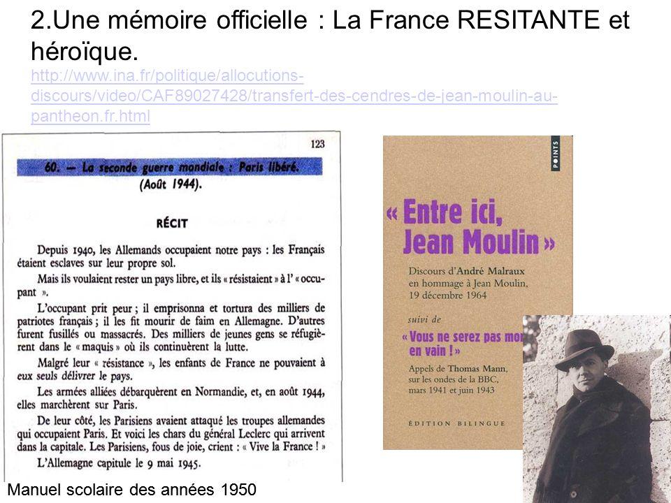 2.Une mémoire officielle : La France RESITANTE et héroïque. http://www.ina.fr/politique/allocutions- discours/video/CAF89027428/transfert-des-cendres-