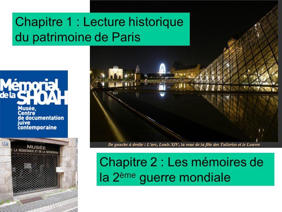 Chapitre 2 : Les mémoires de la 2 ème guerre mondiale Chapitre 1 : Lecture historique du patrimoine de Paris