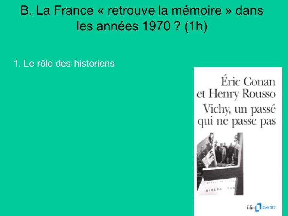 B. La France « retrouve la mémoire » dans les années 1970 ? (1h) 1. Le rôle des historiens