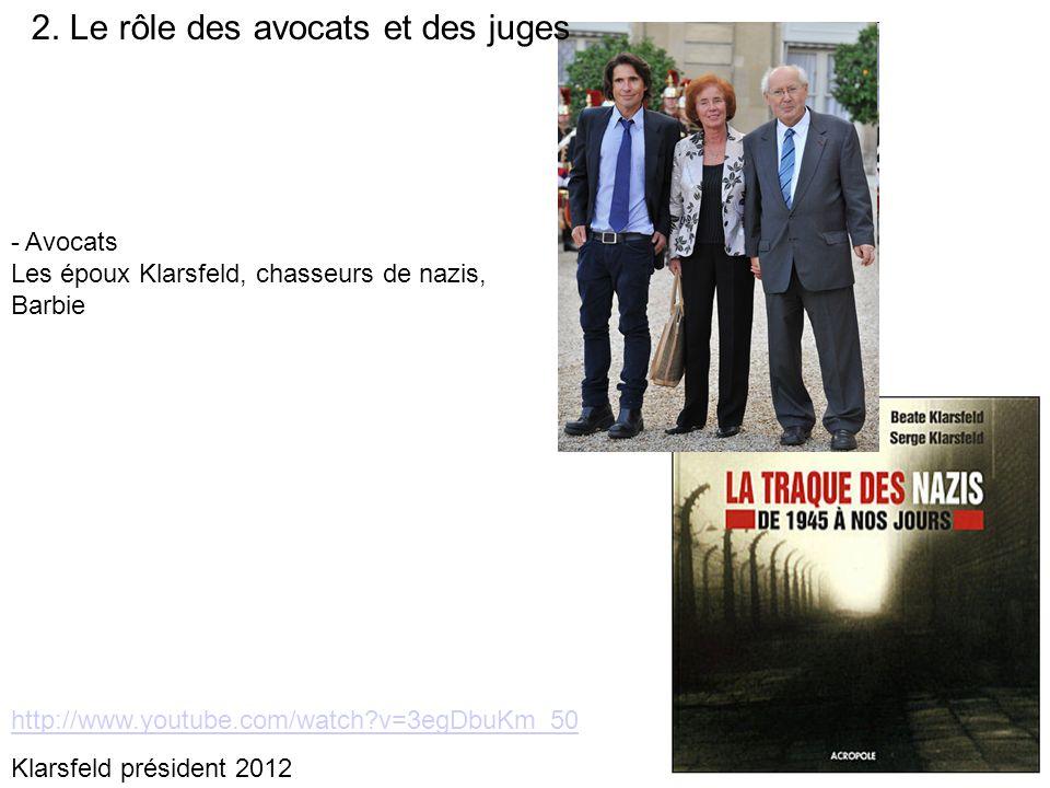 http://www.youtube.com/watch?v=3egDbuKm_50 Klarsfeld président 2012 2. Le rôle des avocats et des juges - Avocats Les époux Klarsfeld, chasseurs de na