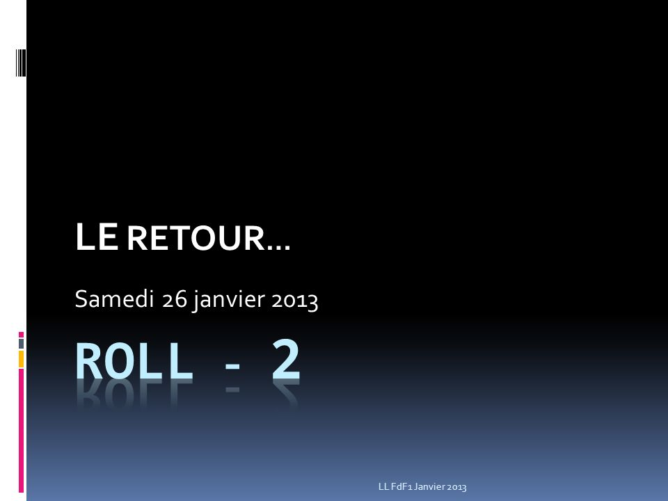 LE RETOUR … Samedi 26 janvier 2013 LL FdF1 Janvier 2013
