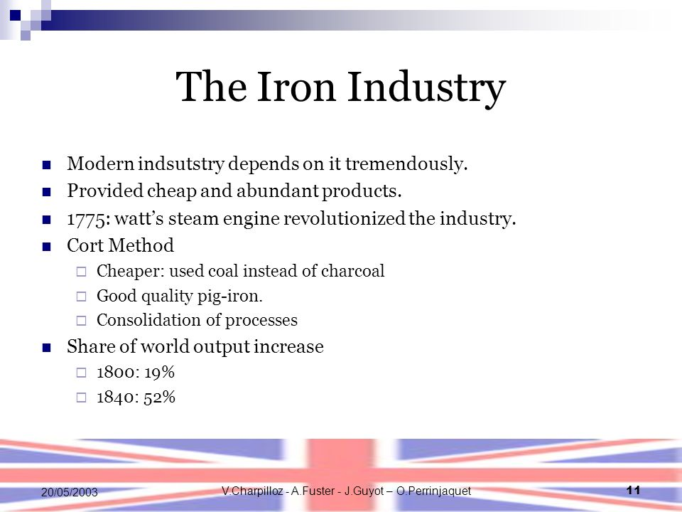 V.Charpilloz - A.Fuster - J.Guyot – O.Perrinjaquet11 20/05/2003 The Iron Industry Modern indsutstry depends on it tremendously. Provided cheap and abu