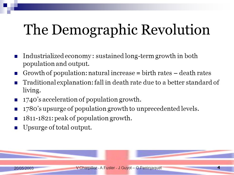 V.Charpilloz - A.Fuster - J.Guyot – O.Perrinjaquet4 20/05/2003 The Demographic Revolution Industrialized economy : sustained long-term growth in both population and output.