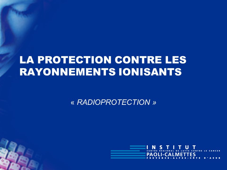 LA PROTECTION CONTRE LES RAYONNEMENTS IONISANTS « RADIOPROTECTION »