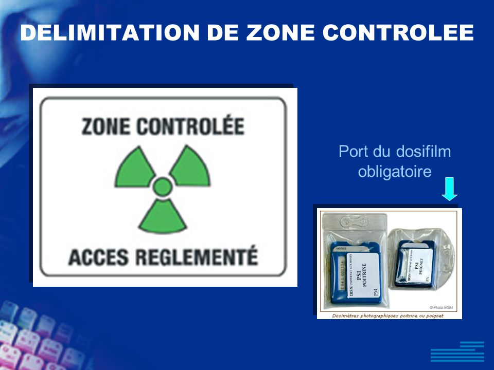 DELIMITATION DE ZONE CONTROLEE Port du dosifilm obligatoire