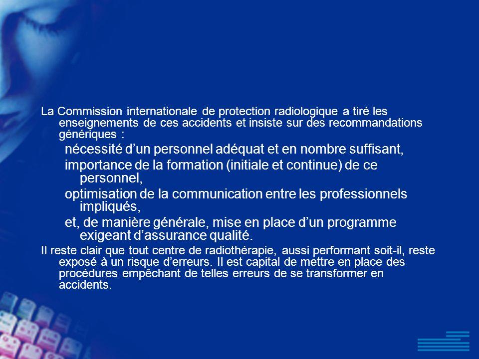 La Commission internationale de protection radiologique a tiré les enseignements de ces accidents et insiste sur des recommandations génériques : néce