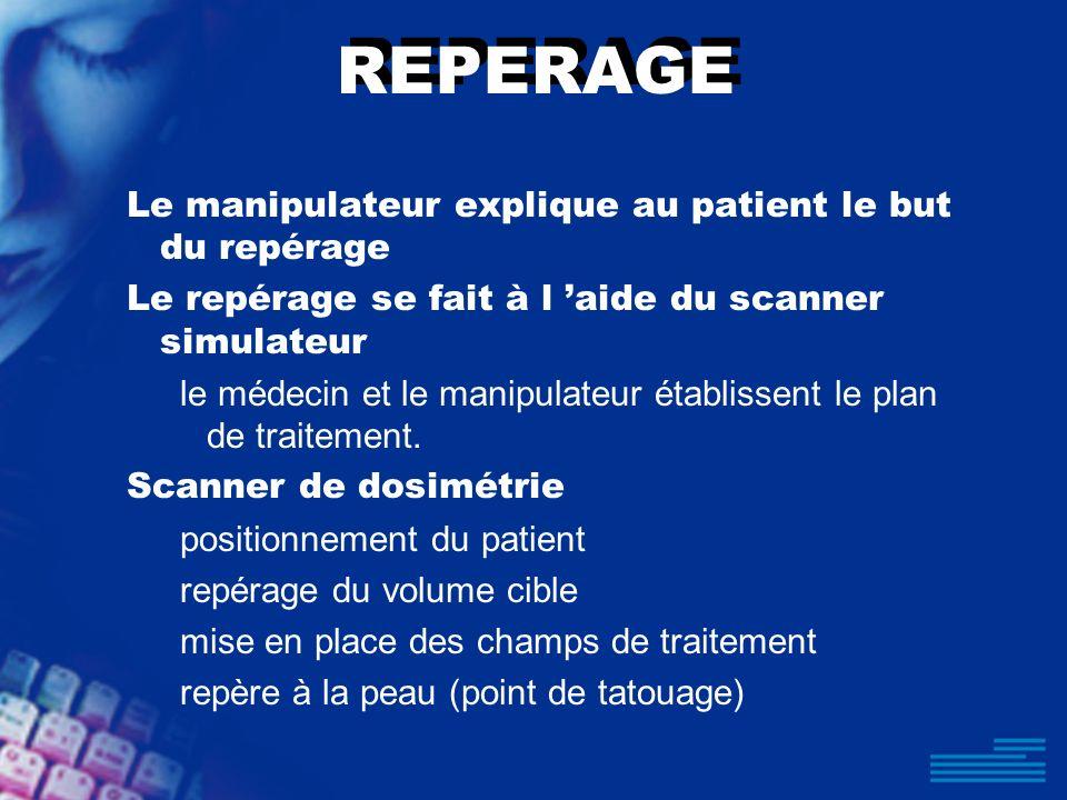 REPERAGE Le manipulateur explique au patient le but du repérage Le repérage se fait à l aide du scanner simulateur le médecin et le manipulateur établ