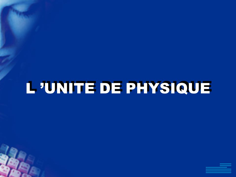 L UNITE DE PHYSIQUE