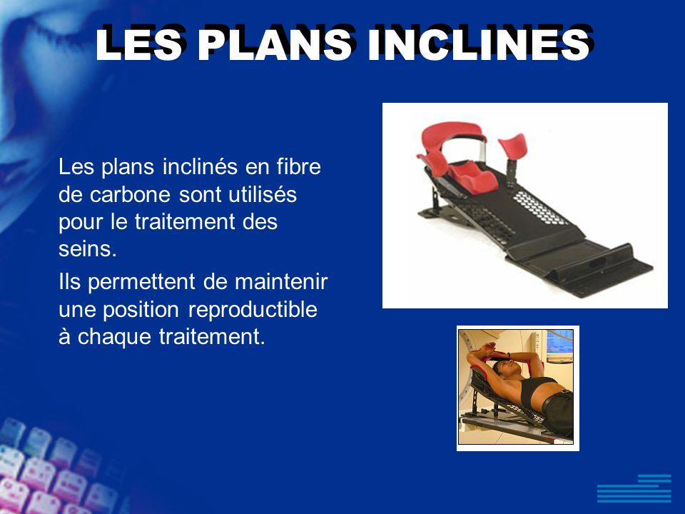 LES PLANS INCLINES Les plans inclinés en fibre de carbone sont utilisés pour le traitement des seins. Ils permettent de maintenir une position reprodu