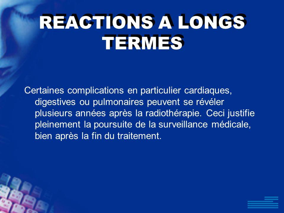 REACTIONS A LONGS TERMES Certaines complications en particulier cardiaques, digestives ou pulmonaires peuvent se révéler plusieurs années après la rad