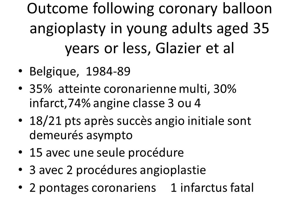 Outcome following coronary balloon angioplasty in young adults aged 35 years or less, Glazier et al Belgique, 1984-89 35% atteinte coronarienne multi,