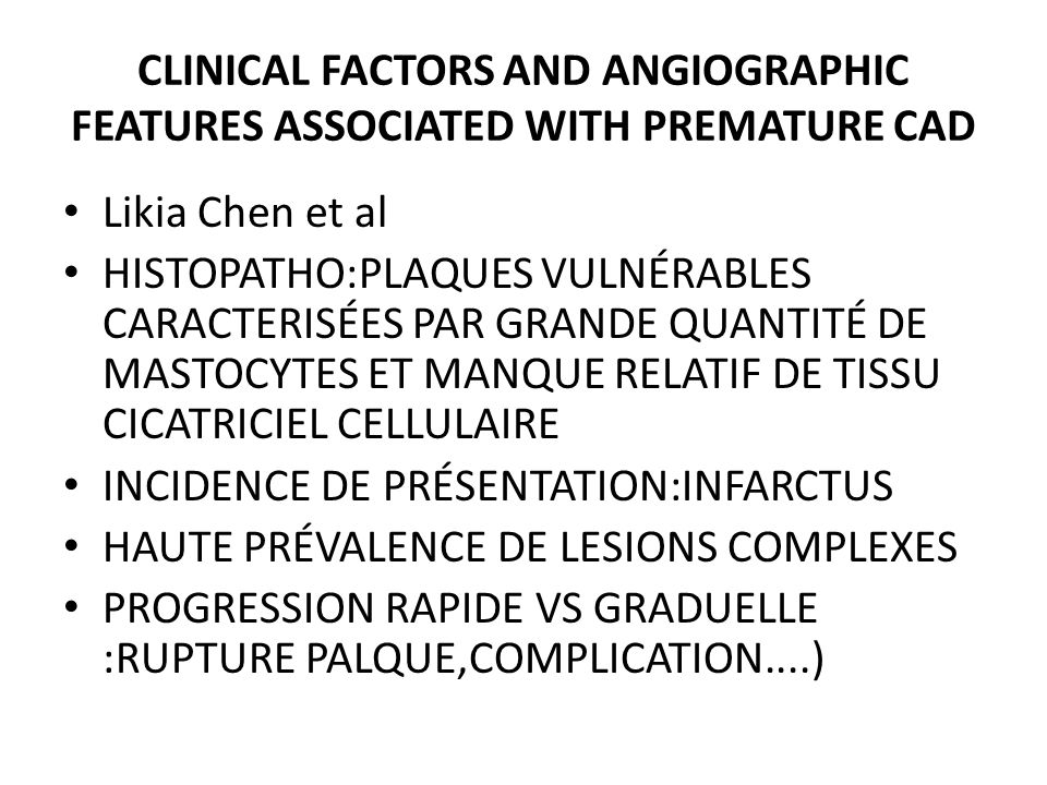 CLINICAL FACTORS AND ANGIOGRAPHIC FEATURES ASSOCIATED WITH PREMATURE CAD Likia Chen et al HISTOPATHO:PLAQUES VULNÉRABLES CARACTERISÉES PAR GRANDE QUAN