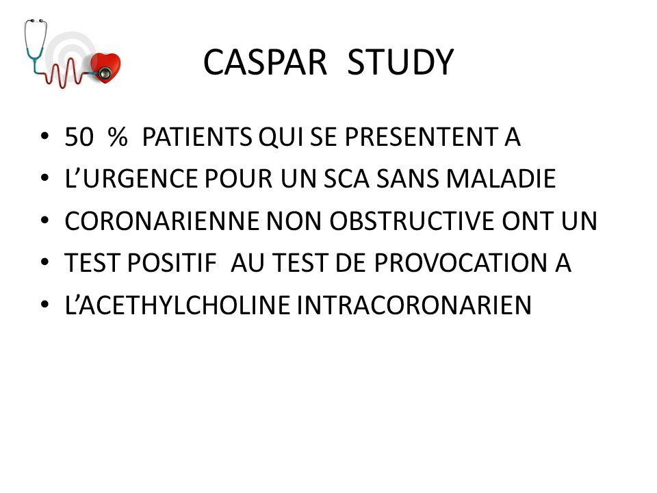 CASPAR STUDY 50 % PATIENTS QUI SE PRESENTENT A LURGENCE POUR UN SCA SANS MALADIE CORONARIENNE NON OBSTRUCTIVE ONT UN TEST POSITIF AU TEST DE PROVOCATI