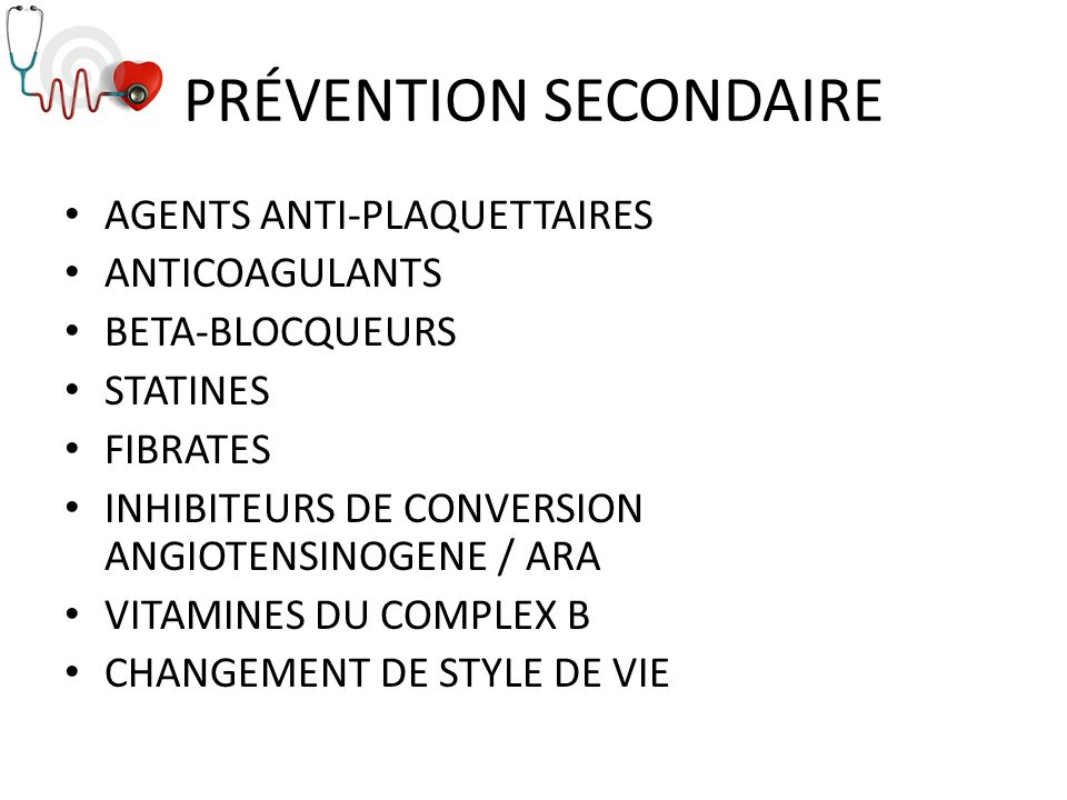 PRÉVENTION SECONDAIRE AGENTS ANTI-PLAQUETTAIRES ANTICOAGULANTS BETA-BLOCQUEURS STATINES FIBRATES INHIBITEURS DE CONVERSION ANGIOTENSINOGENE / ARA VITA