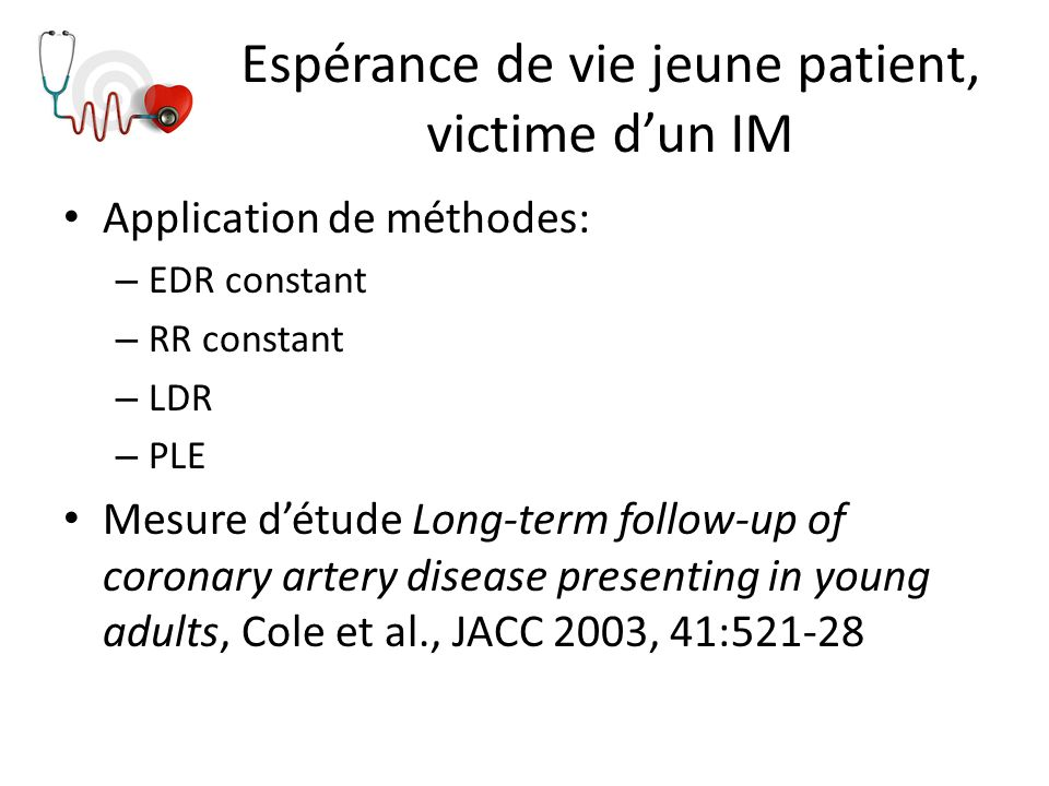 Espérance de vie jeune patient, victime dun IM Application de méthodes: – EDR constant – RR constant – LDR – PLE Mesure détude Long-term follow-up of