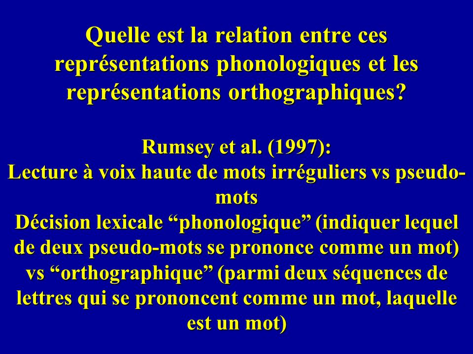 Quelle est la relation entre ces représentations phonologiques et les représentations orthographiques? Rumsey et al. (1997): Lecture à voix haute de m
