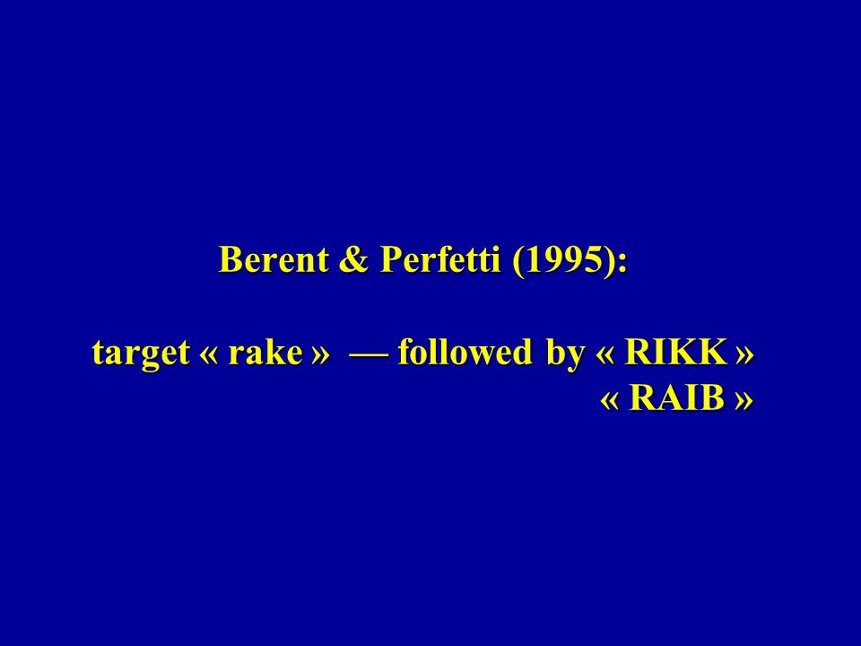 Berent & Perfetti (1995): target « rake » followed by « RIKK » « RAIB »