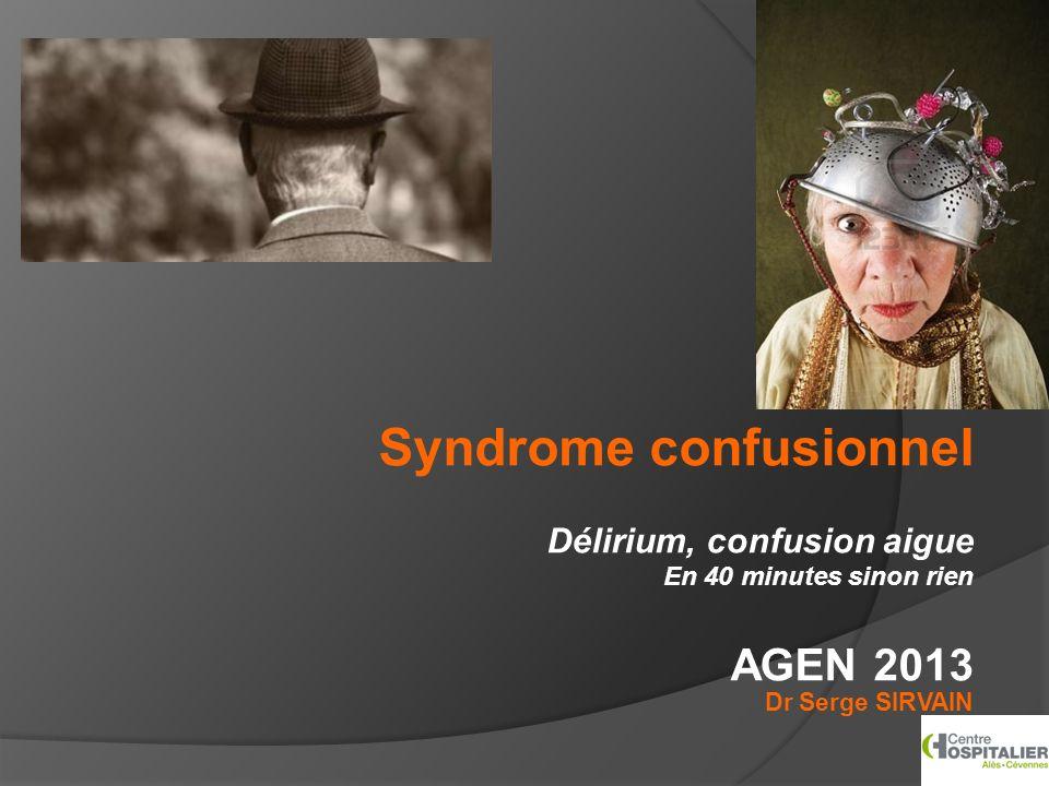Syndrome confusionnel Délirium, confusion aigue En 40 minutes sinon rien AGEN 2013 Dr Serge SIRVAIN Ales 1