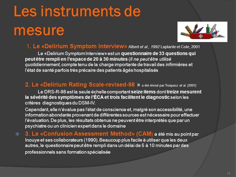Les instruments de mesure 1. Le «Delirium Symptom Interview» Albert et al., 1992 Laplante et Cole, 2001 Le «Delirium Symptom Interview» est un questio