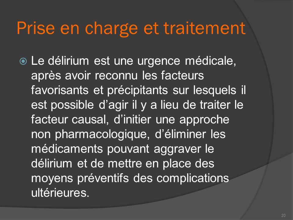 Prise en charge et traitement Le délirium est une urgence médicale, après avoir reconnu les facteurs favorisants et précipitants sur lesquels il est p