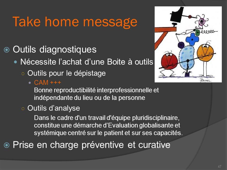 Take home message Outils diagnostiques Nécessite lachat dune Boite à outils Outils pour le dépistage CAM +++ Bonne reproductibilité interprofessionnel