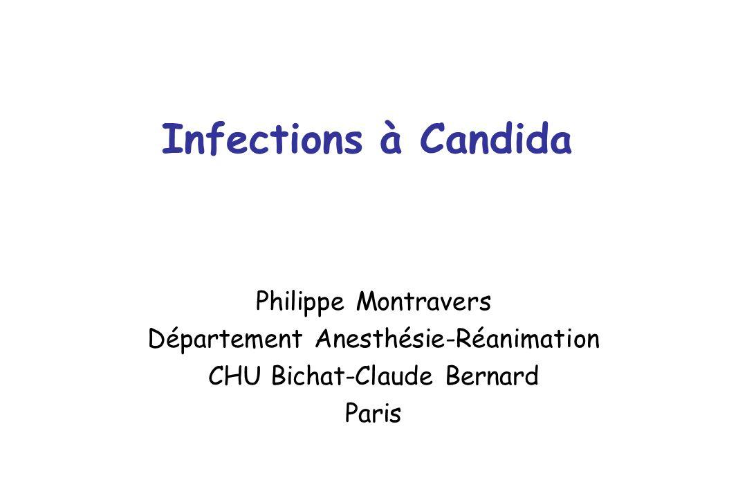 Infections à Candida Philippe Montravers Département Anesthésie-Réanimation CHU Bichat-Claude Bernard Paris