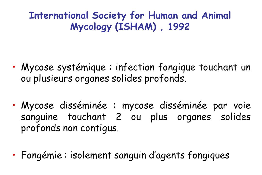 International Society for Human and Animal Mycology (ISHAM), 1992 Mycose systémique : infection fongique touchant un ou plusieurs organes solides profonds.