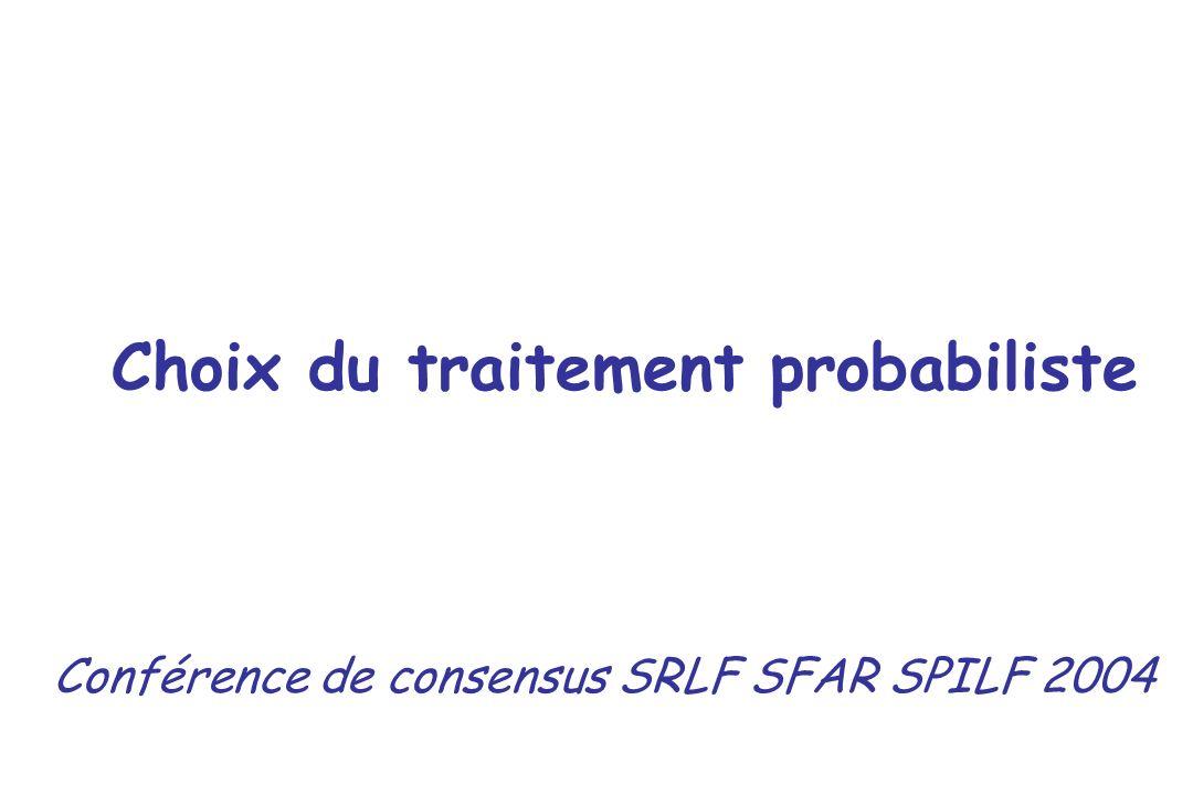 Choix du traitement probabiliste Conférence de consensus SRLF SFAR SPILF 2004