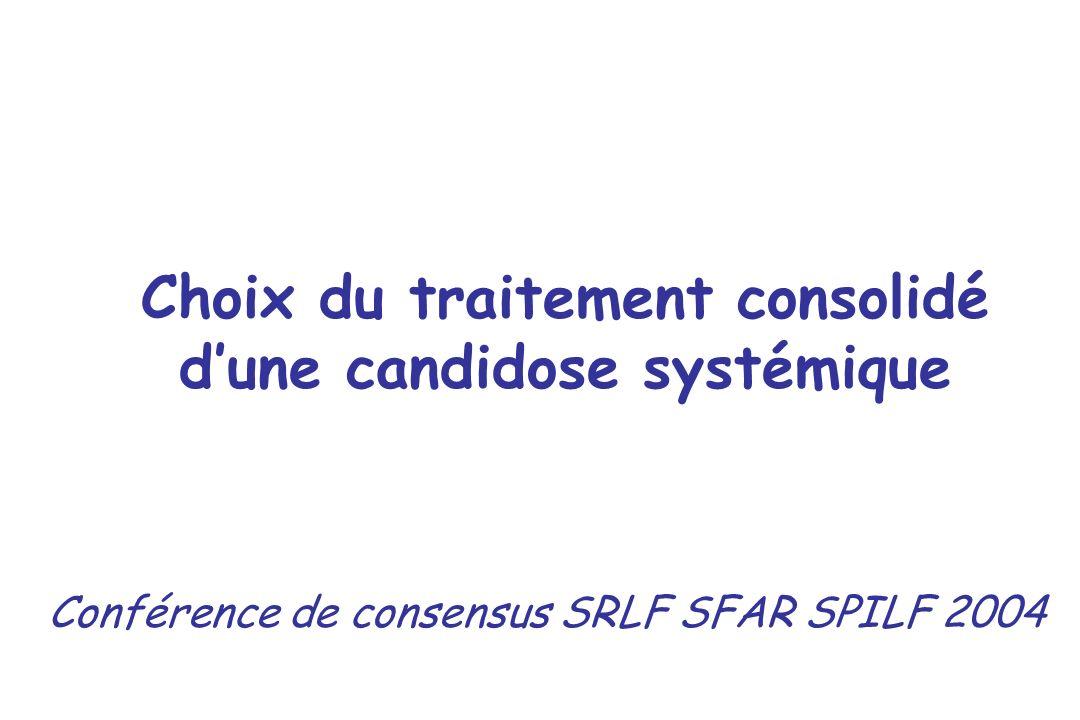 Choix du traitement consolidé dune candidose systémique Conférence de consensus SRLF SFAR SPILF 2004