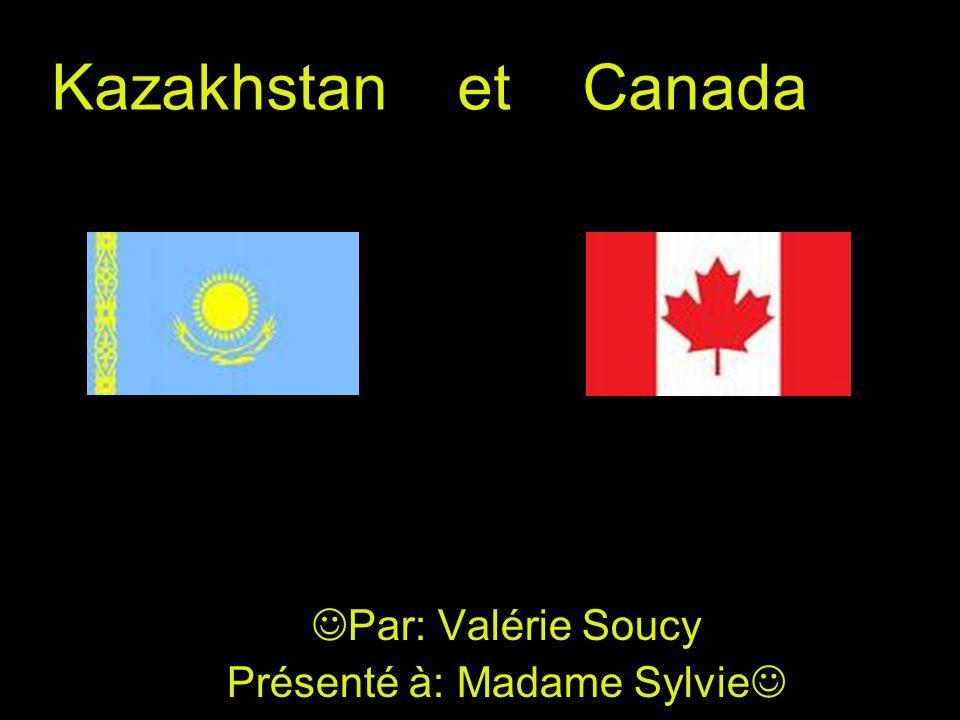 Par: Valérie Soucy Présenté à: Madame Sylvie Kazakhstan et Canada