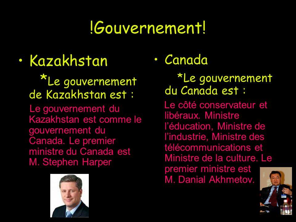 !Gouvernement! Kazakhstan * Le gouvernement de Kazakhstan est : Le gouvernement du Kazakhstan est comme le gouvernement du Canada. Le premier ministre