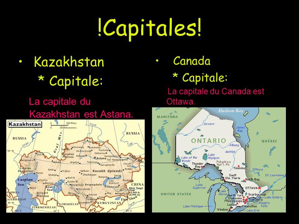 !Capitales! Kazakhstan * Capitale: La capitale du Kazakhstan est Astana. Canada * Capitale: La capitale du Canada est Ottawa.