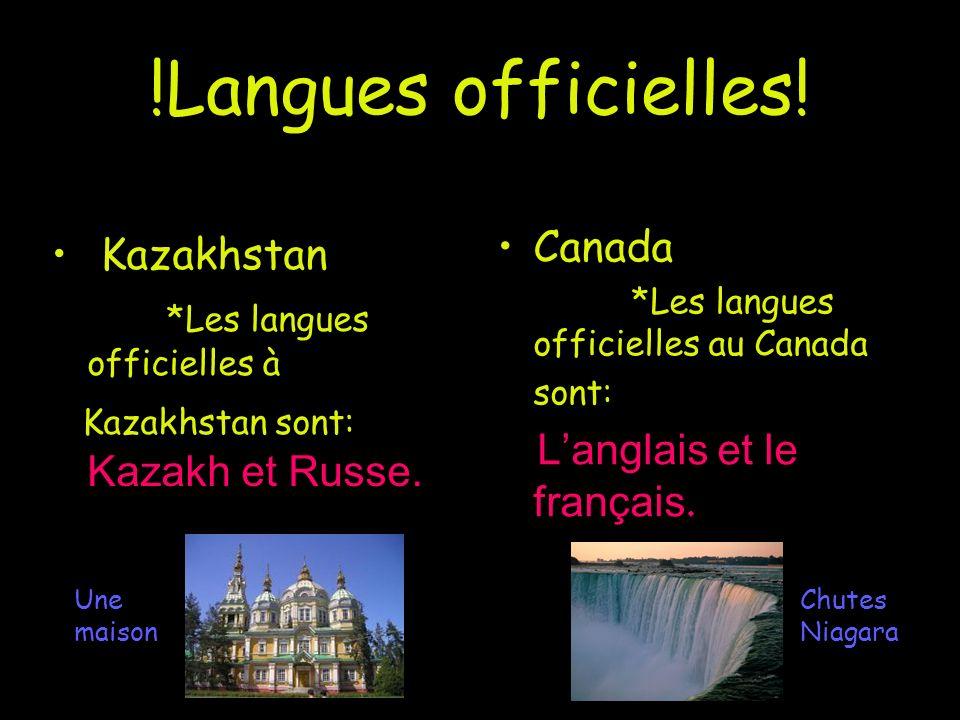 !Langues officielles! Kazakhstan *Les langues officielles à Kazakhstan sont: Kazakh et Russe. Canada *Les langues officielles au Canada sont: Langlais