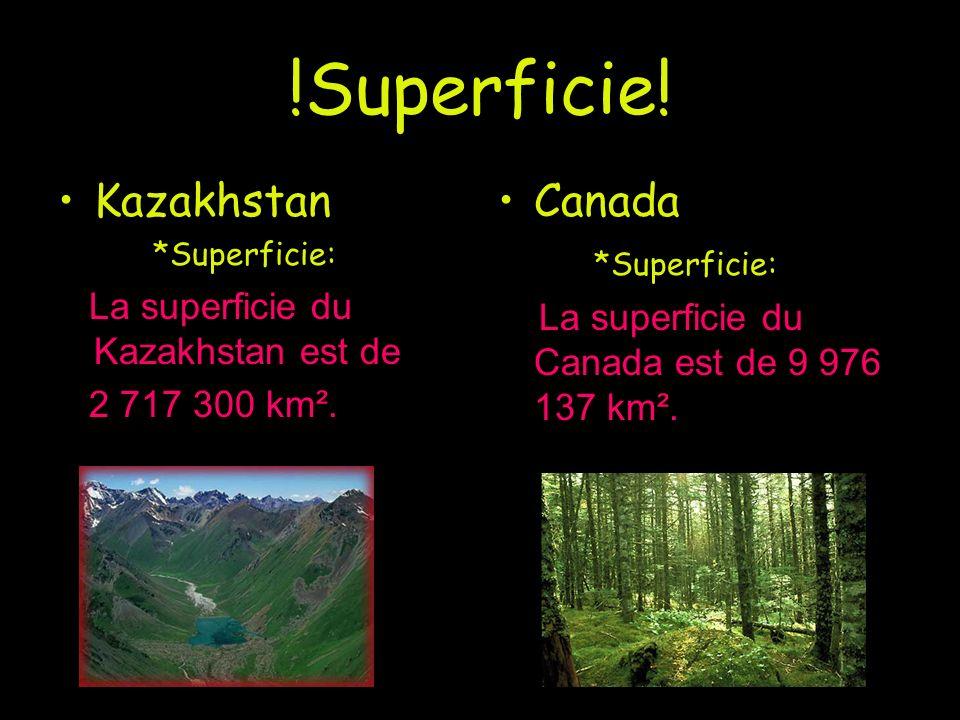 !Superficie! Kazakhstan *Superficie: La superficie du Kazakhstan est de 2 717 300 km². Canada *Superficie: La superficie du Canada est de 9 976 137 km