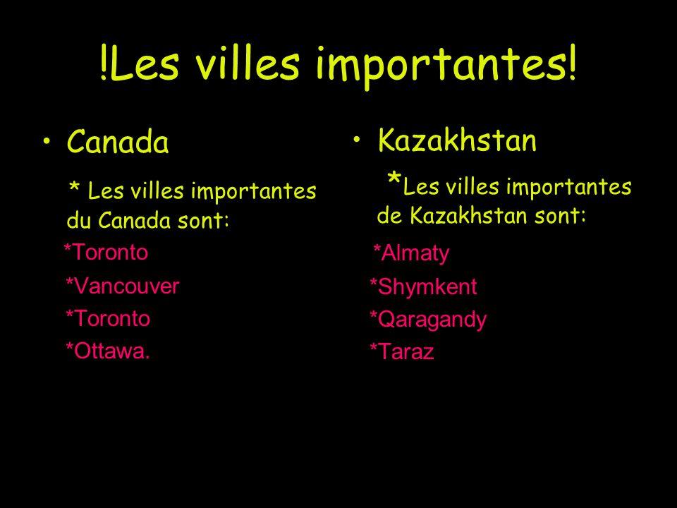 !Les villes importantes! Canada * Les villes importantes du Canada sont: *Toronto *Vancouver *Toronto *Ottawa. Kazakhstan * Les villes importantes de